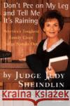Don't Pee on My Leg and Tell Me It's Raining: America's Toughest Family Court Judge Speaks Out Judy Sheindlin Josh Getlin 9780060927943 Harper Perennial