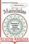 Doodling & Coloring Designs - Mandalas: Travel Sized Edition Darla Sue Tjelmeland 9781522820994 Createspace Independent Publishing Platform