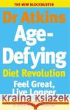 Dr Atkins Age-Defying Diet Revolution : Feel great, live longer
