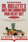 Dr. Ouellette's Anti-Inflammatory Pain Relief Diet Second Edition: Anti-Inflammatory Food Therapy the Food Pain Connection Victor Jean Ouellette 9781493197538 Xlibris Corporation