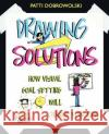 Drawing Solutions: How Visual Goal Setting Will Change Your Life Patti Dobrowolski 9780983985600 Creative Genius Press