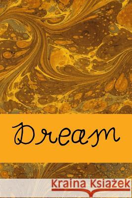 Dream: A 6 X 9 Lined Journal Inspirational Motivational Books 9781542672627 Createspace Independent Publishing Platform - książka
