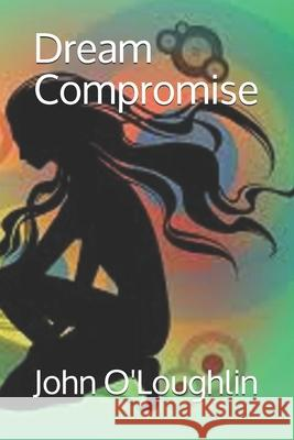 Dream Compromise John James O'Loughlin 9781500165611 Createspace - książka