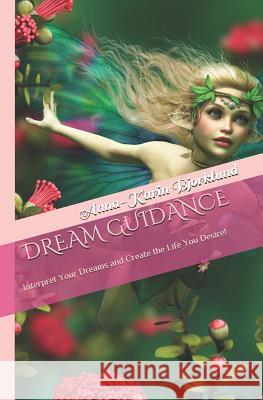 Dream Guidance: Interpret Your Dreams and Create the Life You Desire! Anna-Karin Bjorklun 9780615730226 Crystal Souls Media - książka
