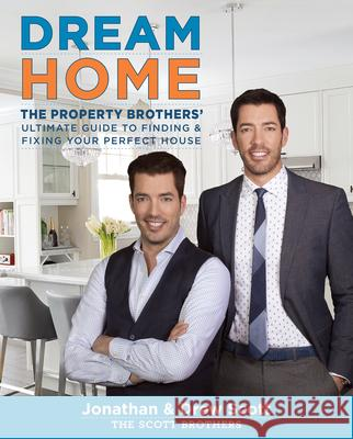 Dream Home: The Property Brothers' Ultimate Guide to Finding & Fixing Your Perfect House Scott, Jonathan Scott, Drew 9780544715677  - książka