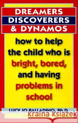 Dreamers, Discoverers & Dynamos: How to Help the Child Who Is Bright, Bored and Having Problems in School Lucy Jo Palladino 9780345405739 Ballantine Books - książka
