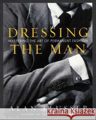 Dressing The Man : Mastering The Art of Permanent Fashion Alan J. Flusser 9780060191443 HarperCollins Publishers - książka