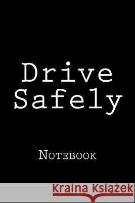 Drive Safely: Notebook Wild Pages Press 9781979423137 Createspace Independent Publishing Platform - książka