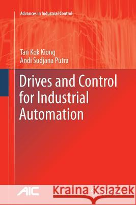 Drives and Control for Industrial Automation Kok Kiong Tan Andi Sudjana Putra 9781447126065 Springer - książka
