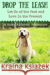 Drop the Leash: Let Go of Your Past and Love in the Present Kathryn Eriksen 9780981728360 Kathryn Eriksen