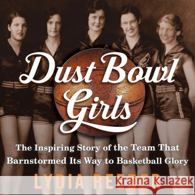Dust Bowl Girls: How Girls Basketball Beat the Great Depression - audiobook Lydia Reeder 9781681681986 HighBridge Audio - książka
