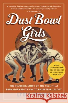 Dust Bowl Girls: The Inspiring Story of the Team That Barnstormed Its Way to Basketball Glory Lydia Reeder 9781616207403 Algonquin Books - ksi��ka