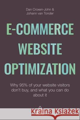 E-Commerce Website Optimization: Why 95% of Your Website Visitors Don't Buy, and What You Can Do about It Dan Croxen-John Johann Va 9780749475383 Kogan Page - książka