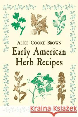 Early American Herb Recipes Alice Cooke Brown 9780486418759 Dover Publications - książka