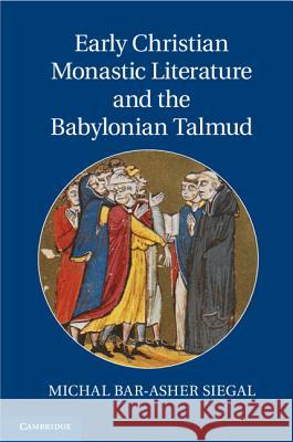 Early Christian Monastic Literature and the Babylonian Talmud Michal Bar-Ashe Michal Bar-Asher Siegal 9781107023017 Cambridge University Press - książka