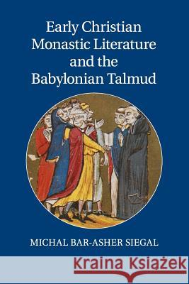 Early Christian Monastic Literature and the Babylonian Talmud Michal Bar-Ashe 9781107557109 Cambridge University Press - książka