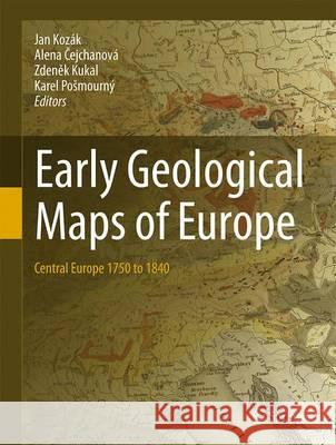 Early Geological Maps of Europe: Central Europe 1750 to 1840 Jan Kozak Alena Ejchanova Zden K. Kukal 9783319224879 Springer - książka