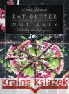 Eat Better Not Less: 100 Healthy and Satisfying Recipes Nadia Damaso 9781784880927 Hardie Grant Books