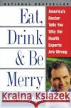 Eat, Drink, & Be Merry: America's Doctor Tells You Why the Health Experts Are Wrong Dean Edell David Schrieberg 9780061096976 Quill