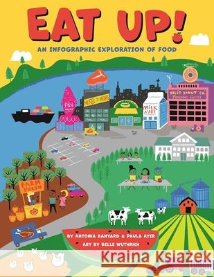 Eat Up!: An Infographic Exploration of Food Paula Ayer Antonia Banyard Belle Wuthrich 9781554518845 Annick Press - książka