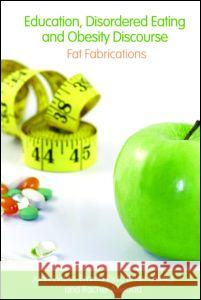 Education, Disordered Eating and Obesity Discourse: Fat Fabrications Evans John 9780415418959 Routledge - książka