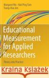 Educational Measurement for Applied Researchers: Theory Into Practice Margaret Wu Hak Ping Tam Tsung-Hau Jen 9789811033001 Springer