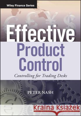 Effective Product Control - Controlling for Trading Desks Nash, Peter 9781118939819 John Wiley & Sons - książka