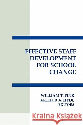 Effective Staff Development for School Change William T. Pink Arthur A. Hyde William T. Pink 9780893919382 Ablex Publishing Corporation - książka