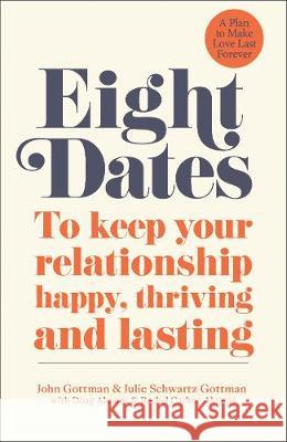 Eight Dates: To keep your relationship happy, thriving and lasting Dr John Gottman Dr Julie Gottman Rachel Abrams 9780241988350 Penguin Life - książka