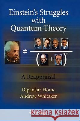 Einstein's Struggles with Quantum Theory : A Reappraisal Dipankar Home Andrew Whitaker 9781441924452 Springer - książka