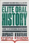 Elite Oral History: A Guide to Interviewing for Historians Michael Kandiah 9781472514608 Bloomsbury Academic