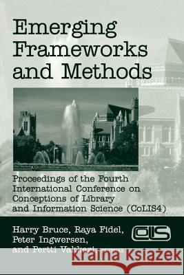 Emerging Frameworks and Methods : Proceedings of the Fourth International Conference on Conceptions of Library and Information Science (CoLIS 4) Harry Bruce Raya Fidel Peter Ingwersen 9781591580164 Libraries Unlimited - książka