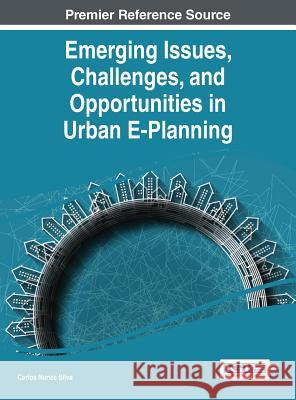 Emerging Issues, Challenges, and Opportunities in Urban E-Planning Carlos Nunes Silva 9781466681507 Engineering Science Reference - książka