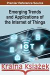 Emerging Trends and Applications of the Internet of Things Petar Kocovic Reinhold Behringer Muthu Ramachandran 9781522524373 Information Science Reference