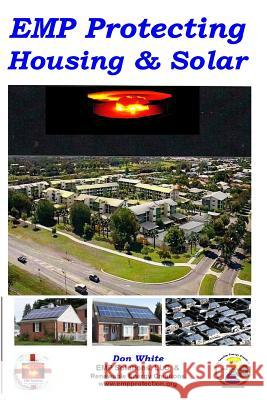 Emp Protecting Housing and Solar: A National Emp Protection Plan as Well as Emp Protection of Family, Homes and Communities. Protection Is Achieved Vi MR Don White 9781500788933 Createspace - książka