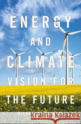 Energy and Climate: Vision for the Future Michael B. McElroy 9780190490331 Oxford University Press, USA - książka