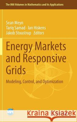 Energy Markets and Responsive Grids : Modeling, Control, and Optimization Sean Meyn Tariq Samad Ian Hiskens 9781493978212 Springer - książka