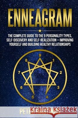 Enneagram: The Complete guide to the 9 Personality Types, Self-Discovery and Self-Realization - Improving Yourself and Building H Peter Hastings 9781678631499 Independently Published - książka