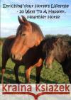 Enriching Your Horse's Lifestyle - 20 Ways to a Happier, Healthier Horse Andree L. Ralph 9781326966188 Lulu.com