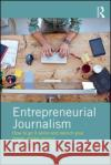 Entrepreneurial Journalism: How to Go It Alone and Launch Your Dream Digital Project Paul Marsden 9781138190368 Routledge