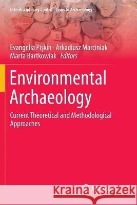 Environmental Archaeology: Current Theoretical and Methodological Approaches Evangelia Pişkin Arkadiusz Marciniak Marta Bartkowiak 9783030091446 Springer - książka