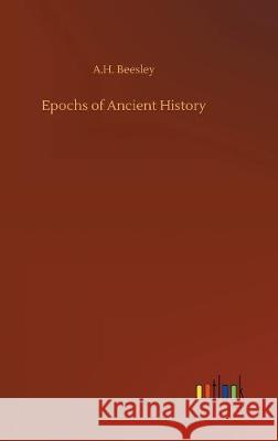Epochs of Ancient History A H Beesley   9783734092619 Outlook Verlag - książka