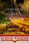Escape from Saigon Michael Morris Dick Pirozzolo 9781510702981 Skyhorse Publishing