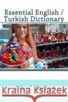 Essential English / Turkish Dictionary John C. Rigdon 9781543016178 Createspace Independent Publishing Platform