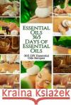Essential Oils: 365 Days of Essential Oils: Essential Oils: 365 Days of Essential Oil Recipes Coral James 9781530128785 Createspace Independent Publishing Platform