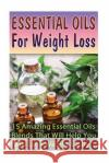 Essential Oils for Weight Loss: 30 Amazing Essential Oils Blends That Will Help You to Lose Weight Easily Lily Lorance 9781542890526 Createspace Independent Publishing Platform