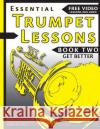 Essential Trumpet Lessons, Book Two: Get Better: The Secrets to Lip Slurs, High Range, Mutes, Tuning, Mouthpieces, and Practice Jonathan Harnu 9781541361188 Createspace Independent Publishing Platform