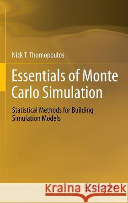 Essentials of Monte Carlo Simulation : Statistical Methods for Building Simulation Models Nick T. Thomopoulos 9781461460213 Springer - książka