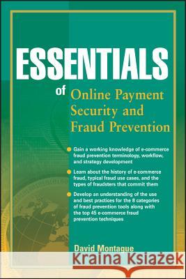 Essentials of Online Payment Security and Fraud Prevention David A. Montague   9780470638798  - książka