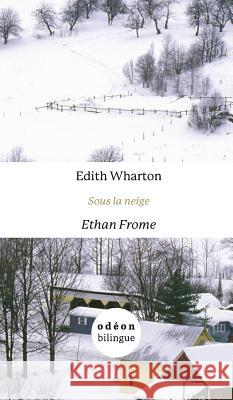 Ethan Frome / Sous La Neige: English-French Side-By-Side Edith Wharton 9781947961982 Odeon Livre - książka